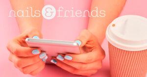 Nails&Friends, el salón de uñas Premium que apuesta por la franquicia
